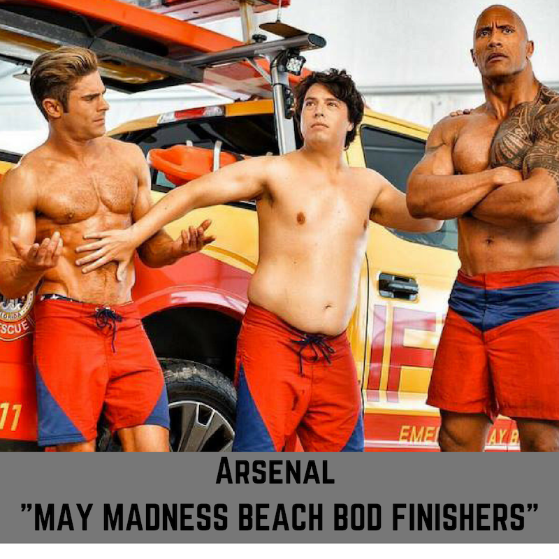 "Arsenal Presents ""May Madness Beach Bod Finishers"""