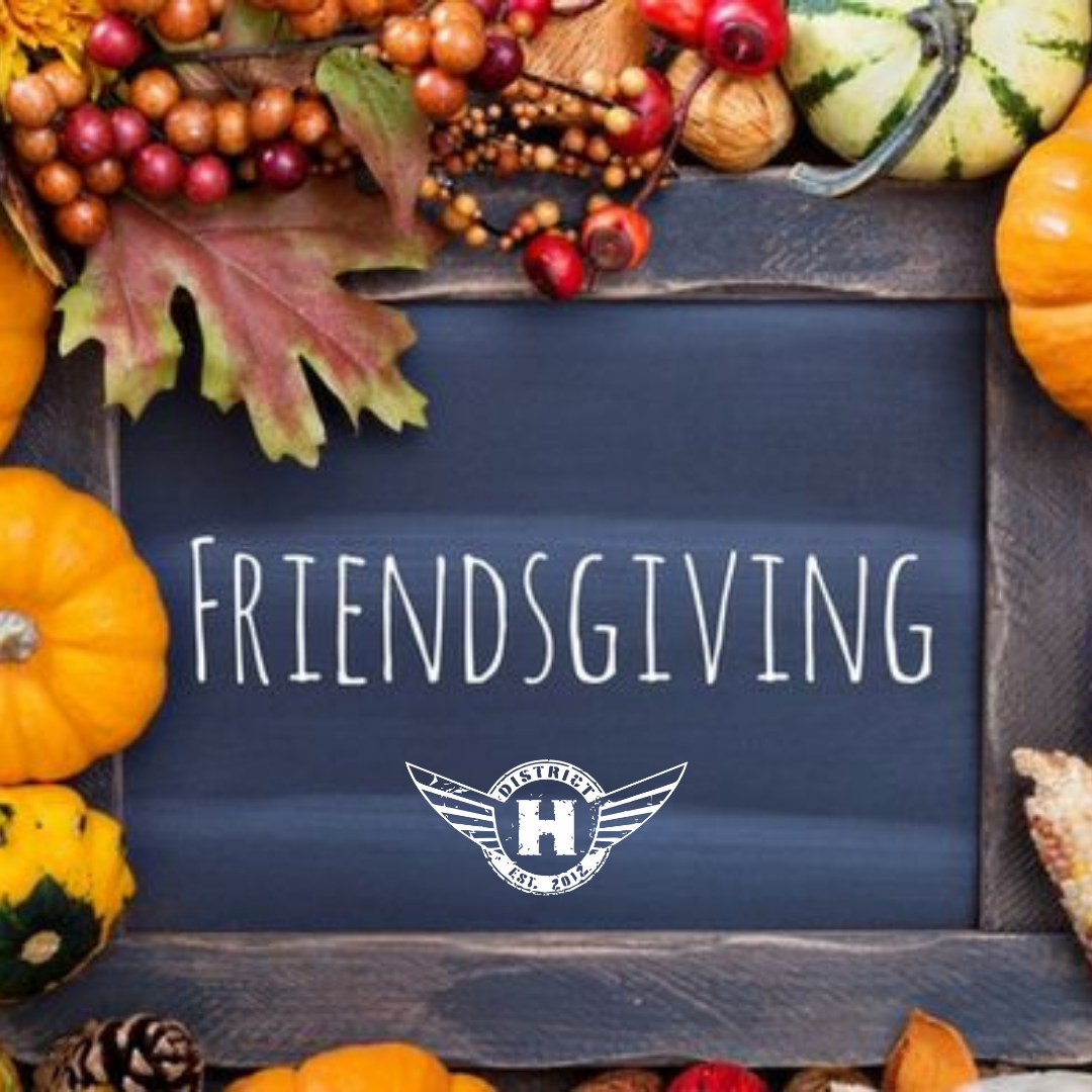 District H Friendsgiving – November 21st