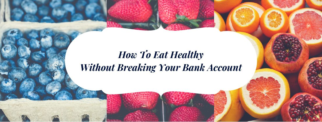 How to Eat Healthy Without Breaking Your Bank Account