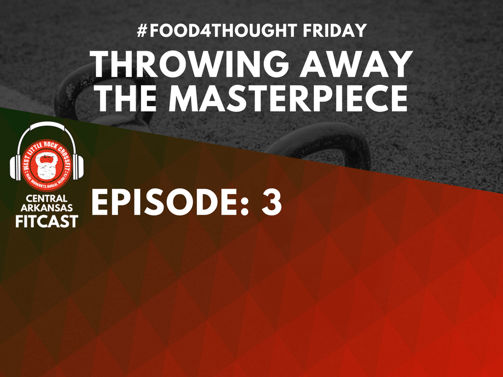 FitCast Ep: 3 Throwing Away the Masterpiece.